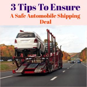3 Tips To Ensure A Safe Automobile Shipping Deal   Safe Automobile Shipping Deal